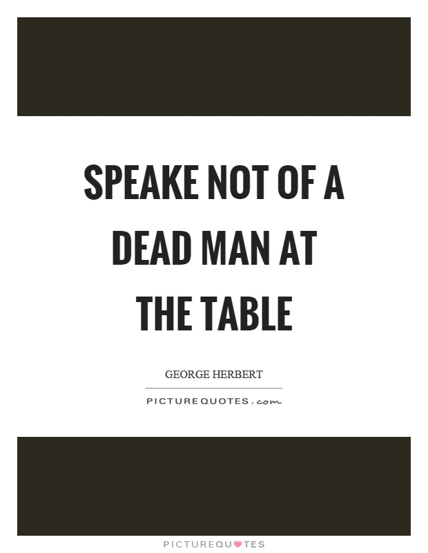 Speake not of a dead man at the table Picture Quote #1