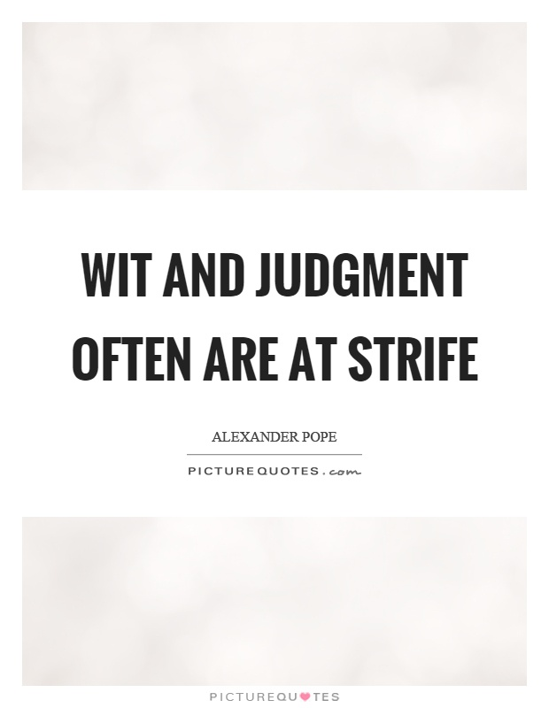 Wit and judgment often are at strife Picture Quote #1
