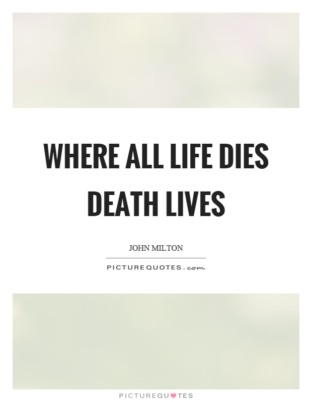 Where all life dies death lives Picture Quote #1