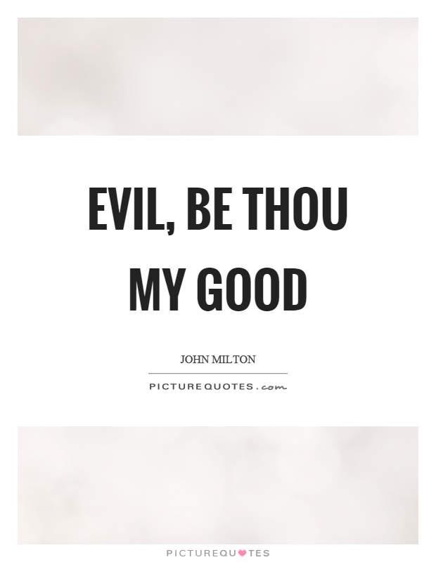 Evil, be thou my good Picture Quote #1