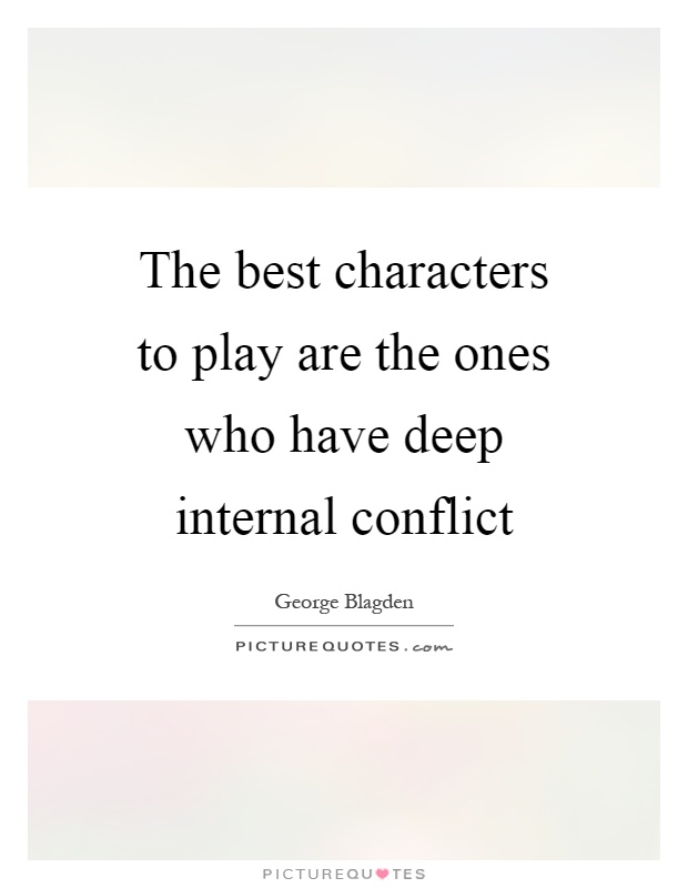 The best characters to play are the ones who have deep internal conflict Picture Quote #1