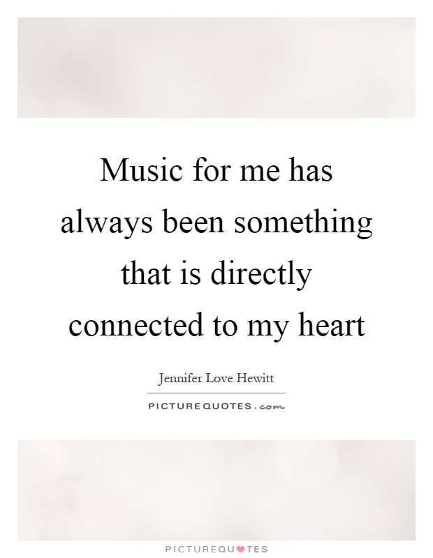 Music for me has always been something that is directly connected to my heart Picture Quote #1