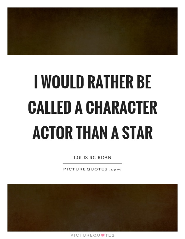 I would rather be called a character actor than a star Picture Quote #1