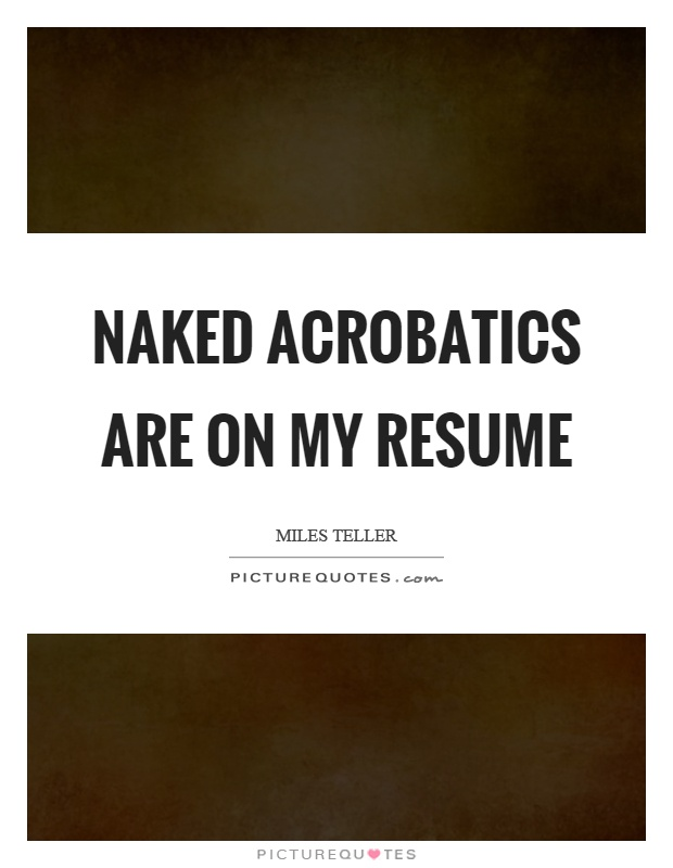 Naked Acrobatics Are On My Resume Picture Quotes