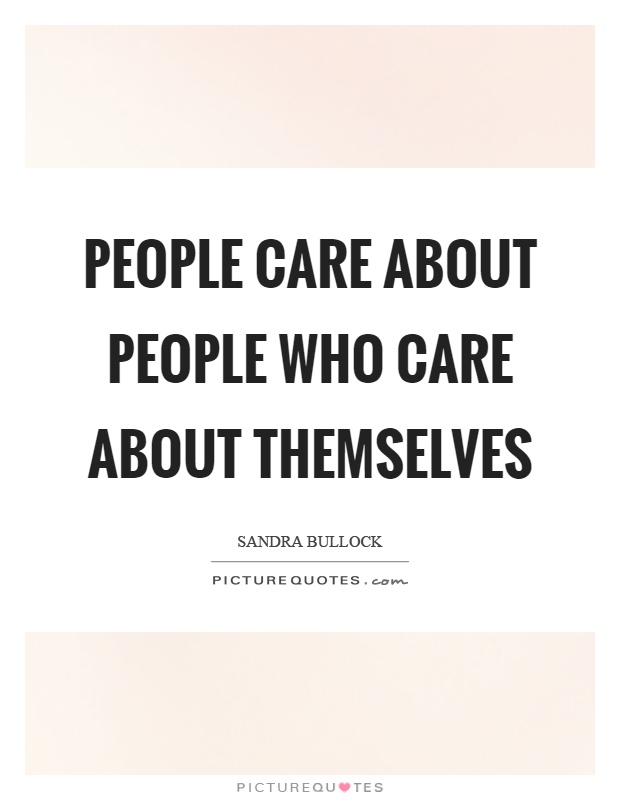 People care about people who care about themselves Picture Quote #1