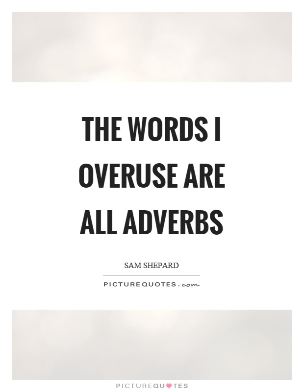The words I overuse are all adverbs Picture Quote #1