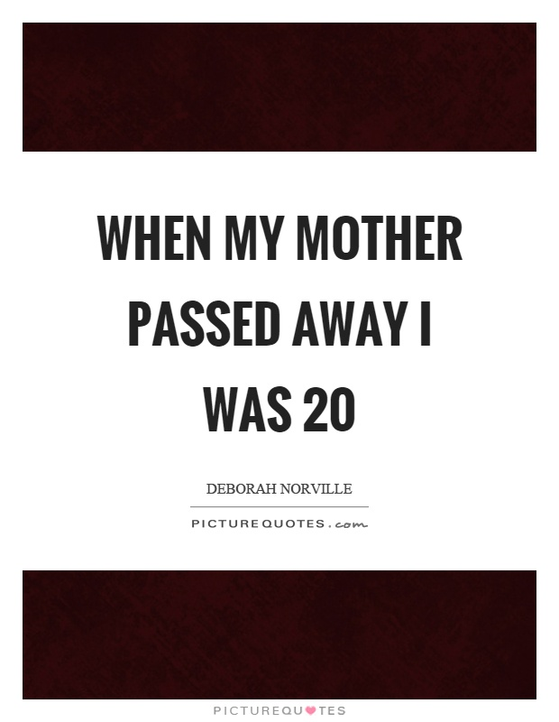 When my mother passed away I was | Picture Quotes