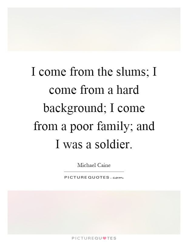 I come from the slums; I come from a hard background; I come from a poor family; and I was a soldier Picture Quote #1