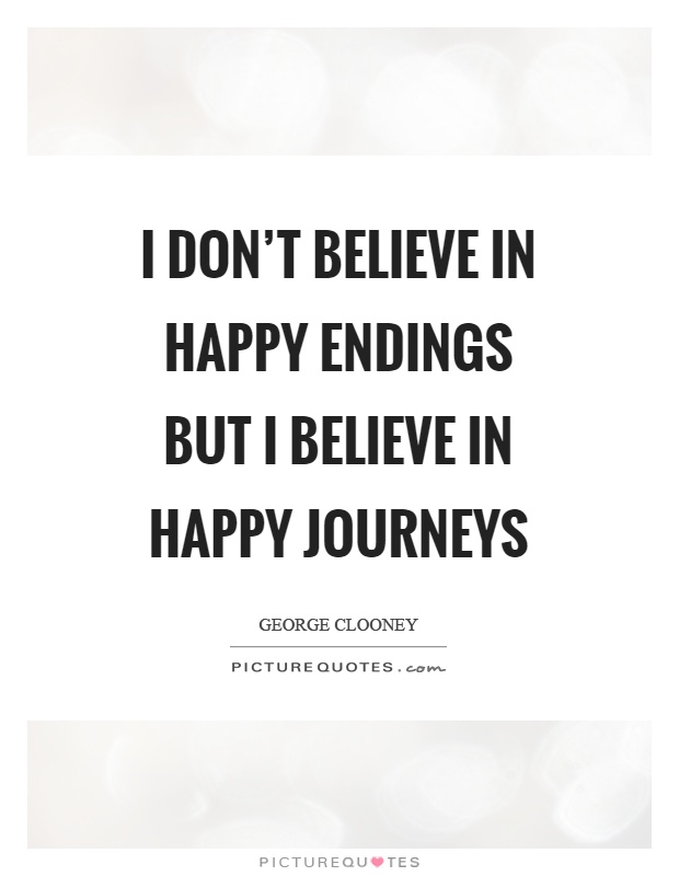 I don't believe in happy endings but I believe in happy journeys Picture Quote #1