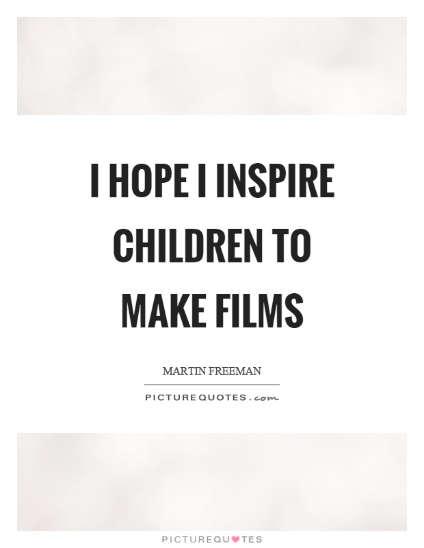 I hope I inspire children to make films Picture Quote #1