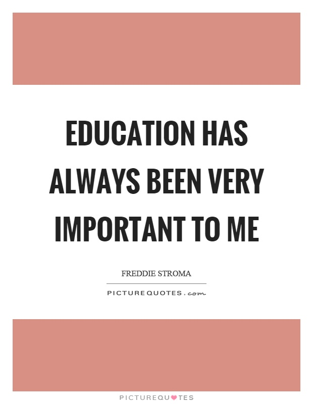 Education has always been very important to me Picture Quote #1