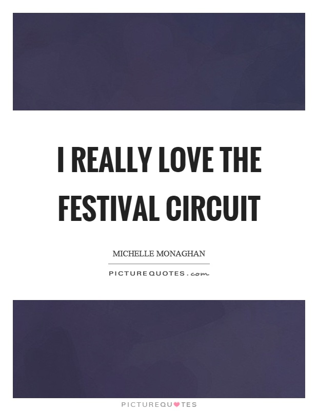 I really love the festival circuit Picture Quote #1