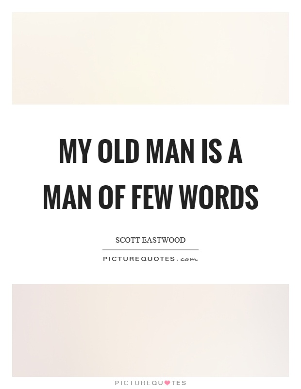 My old man is a man of few words Picture Quote #1