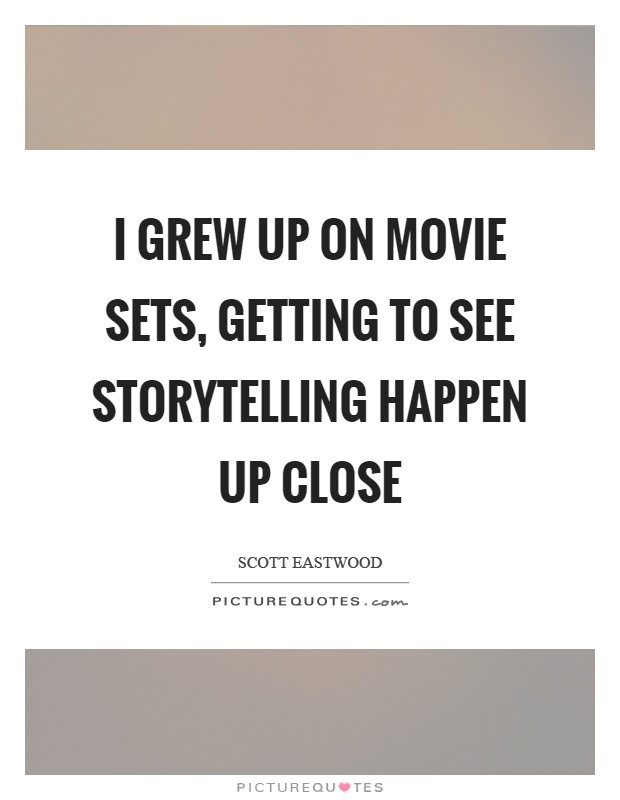 I grew up on movie sets, getting to see storytelling happen up close Picture Quote #1