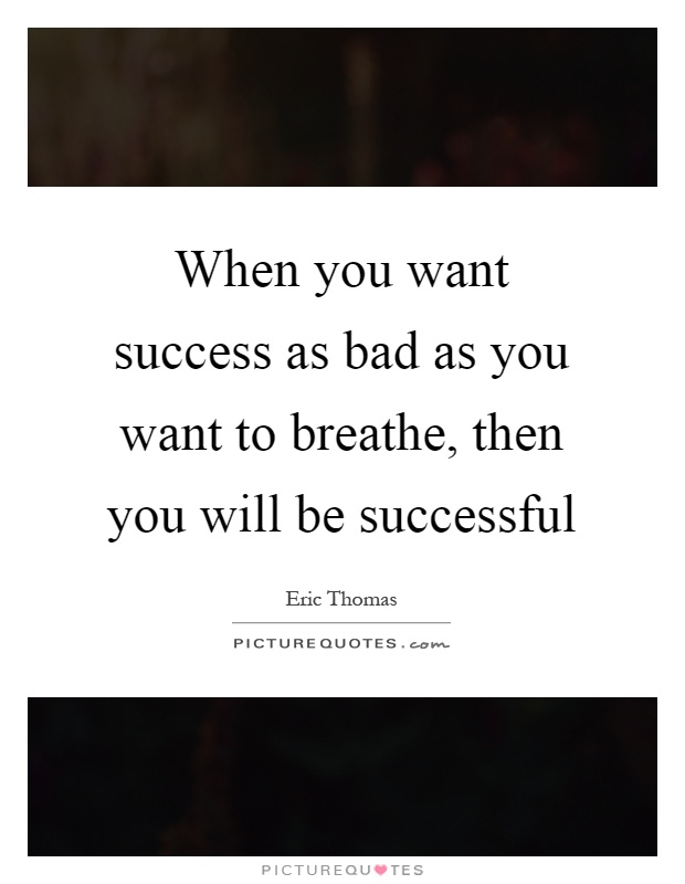 When you want success as bad as you want to breathe, then you will be successful Picture Quote #1