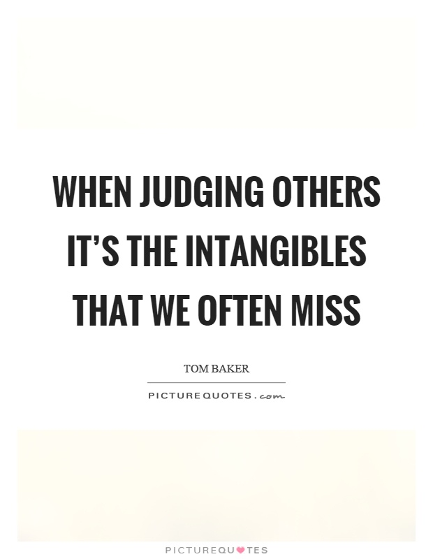 When judging others it's the intangibles that we often miss Picture Quote #1