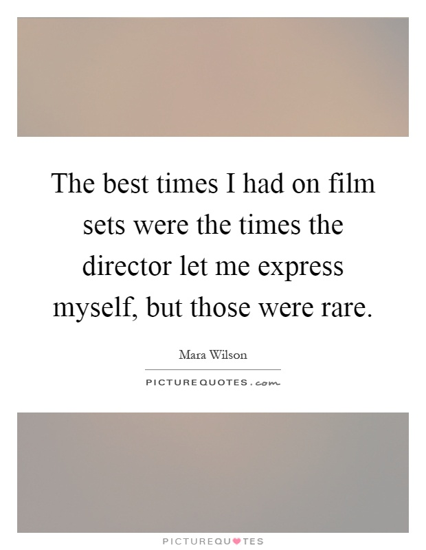 The best times I had on film sets were the times the director let me express myself, but those were rare Picture Quote #1