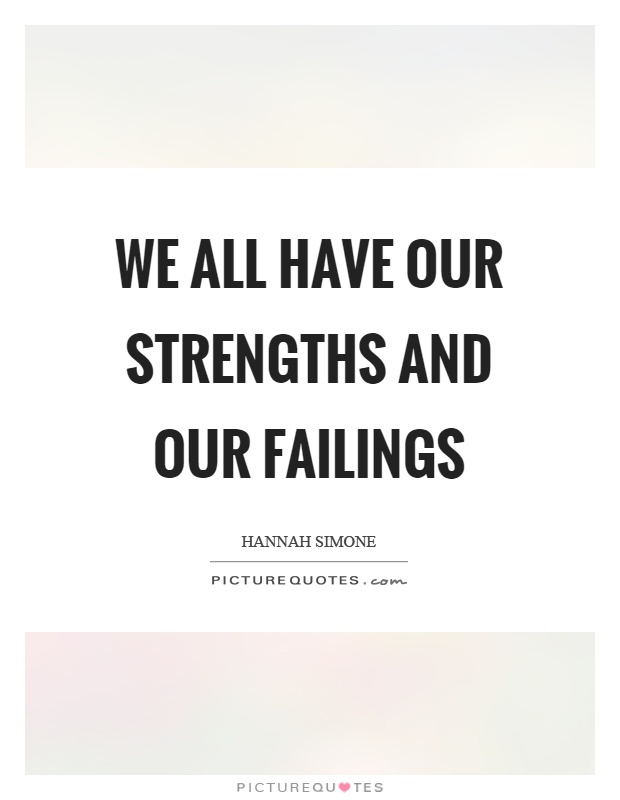We all have our strengths and our failings Picture Quote #1