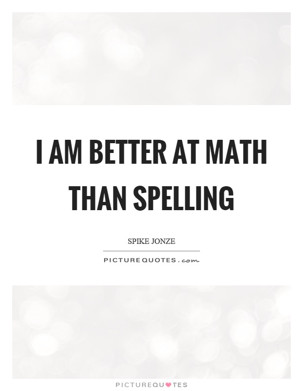 I am better at math than spelling Picture Quote #1