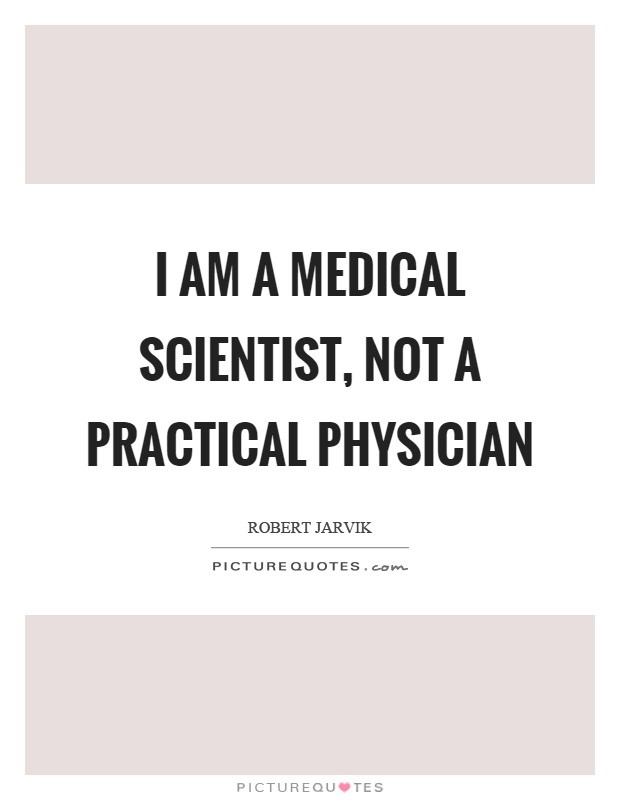 I am a medical scientist, not a practical physician Picture Quote #1