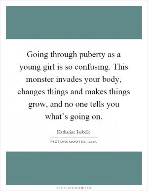 the consequences of going through puberty Learn about puberty in girls and how to talk to your daughter about puberty   this is the stage in a girl's life when her body becomes capable of getting.