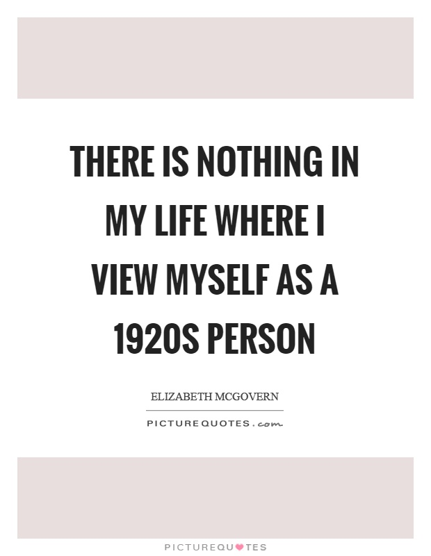 There is nothing in my life where I view myself as a 1920s person Picture Quote #1