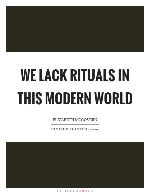 We lack rituals in this modern world Picture Quote #1