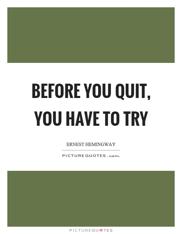Before you quit, you have to try Picture Quote #1