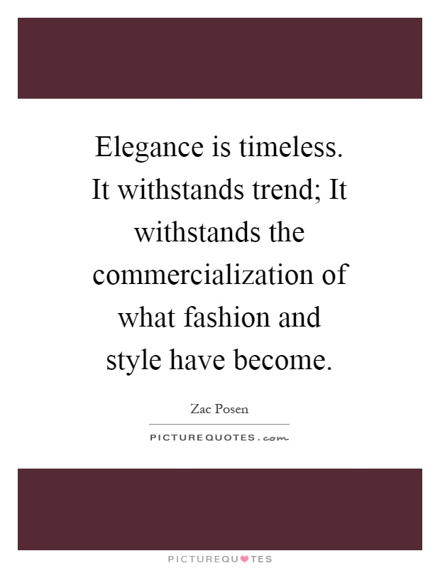 Elegance is timeless. It withstands trend; It withstands the commercialization of what fashion and style have become Picture Quote #1