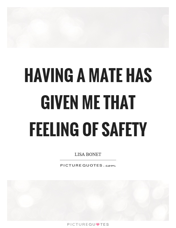 Having a mate has given me that feeling of safety Picture Quote #1