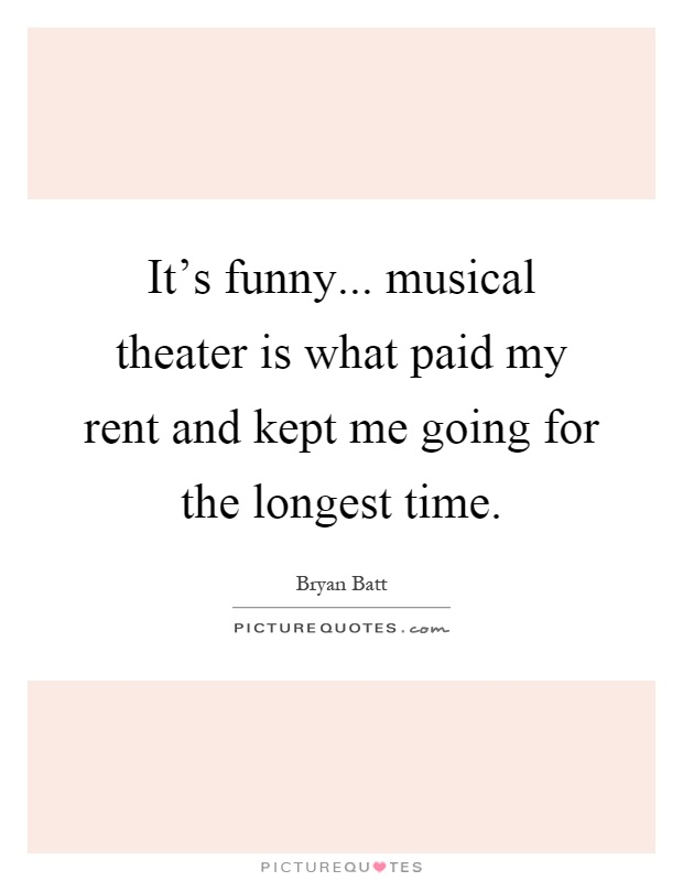 Rent Quotes Delectable It's Funnymusical Theater Is What Paid My Rent And Kept Me