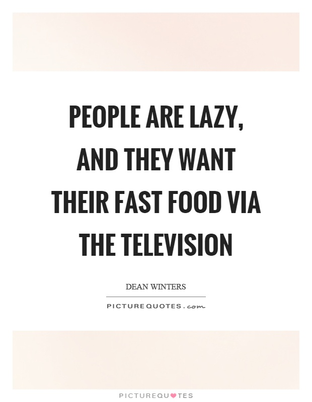People are lazy, and they want their fast food via the television Picture Quote #1