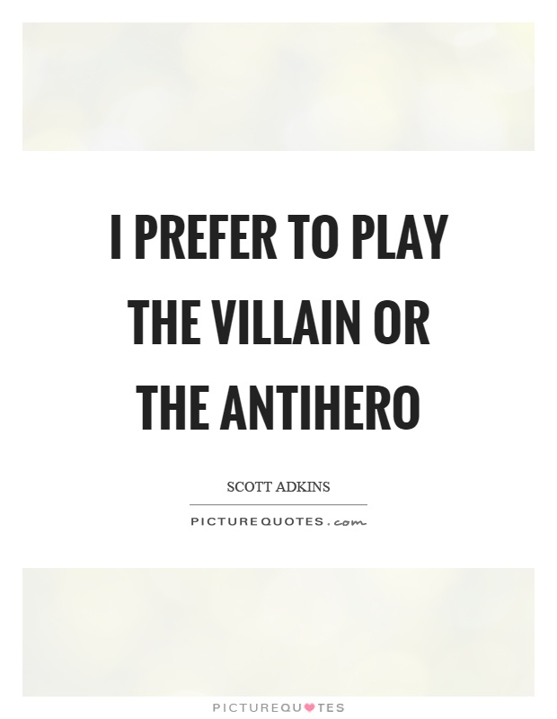I prefer to play the villain or the antihero Picture Quote #1
