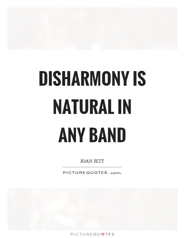 Disharmony is natural in any band Picture Quote #1