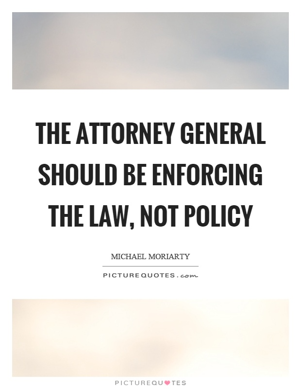 The attorney general should be enforcing the law, not policy Picture Quote #1