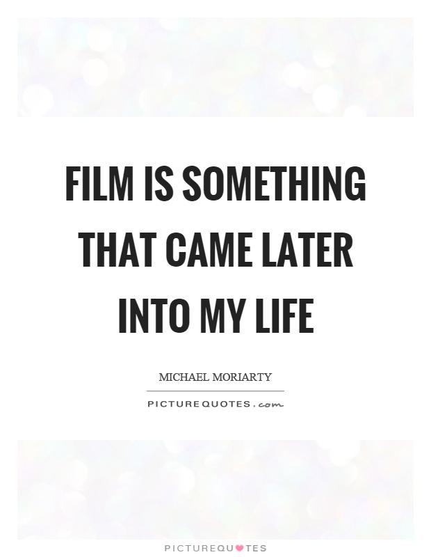 Film is something that came later into my life Picture Quote #1