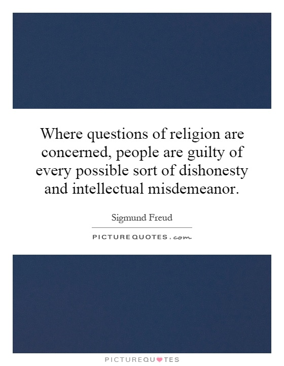 Where questions of religion are concerned, people are guilty of every possible sort of dishonesty and intellectual misdemeanor Picture Quote #1