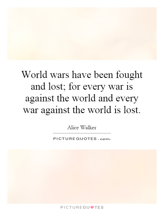 World wars have been fought and lost; for every war is against the world and every war against the world is lost Picture Quote #1
