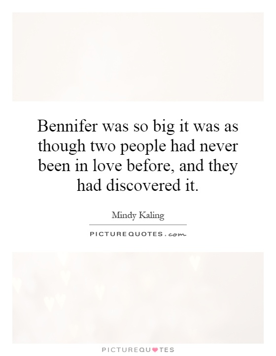 Bennifer was so big it was as though two people had never been in love before, and they had discovered it Picture Quote #1