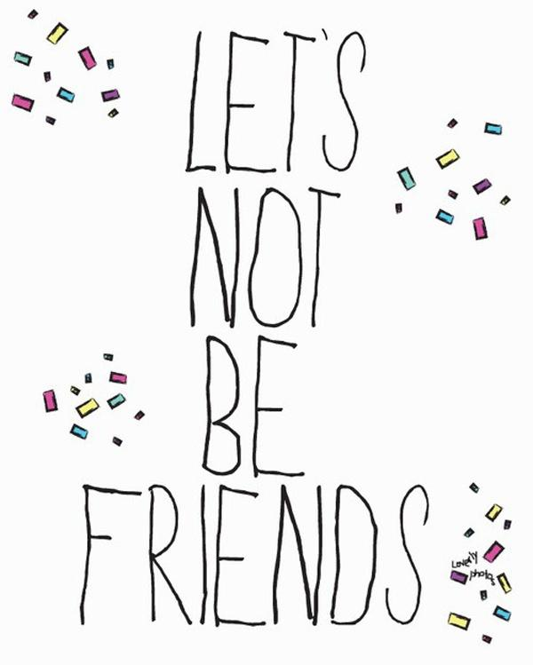 Let's not be friends Picture Quote #1