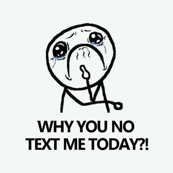 Why you no text me today? Picture Quote #1