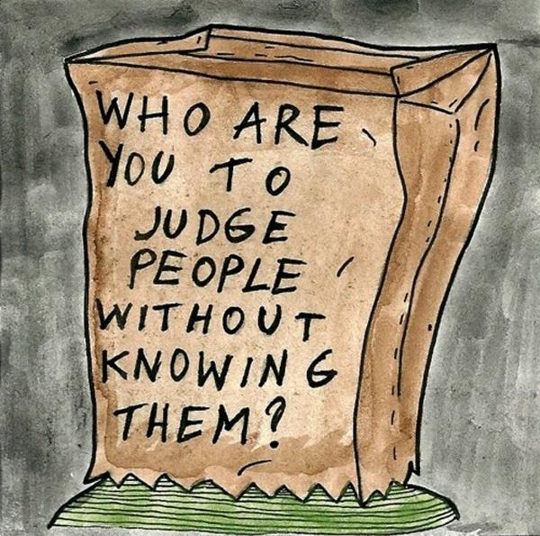 Who are you to judge people without knowing them? Picture Quote #1