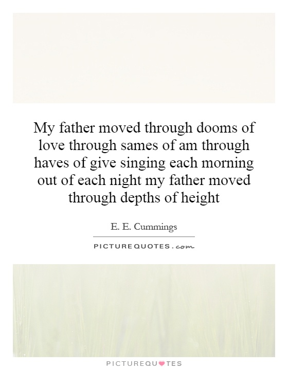 My Father Moved Through Dooms Of Love Through Sames Of Am