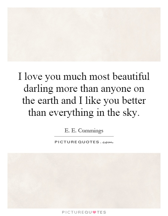 I love you much most beautiful darling more than anyone on the earth and I like you better than everything in the sky Picture Quote #1