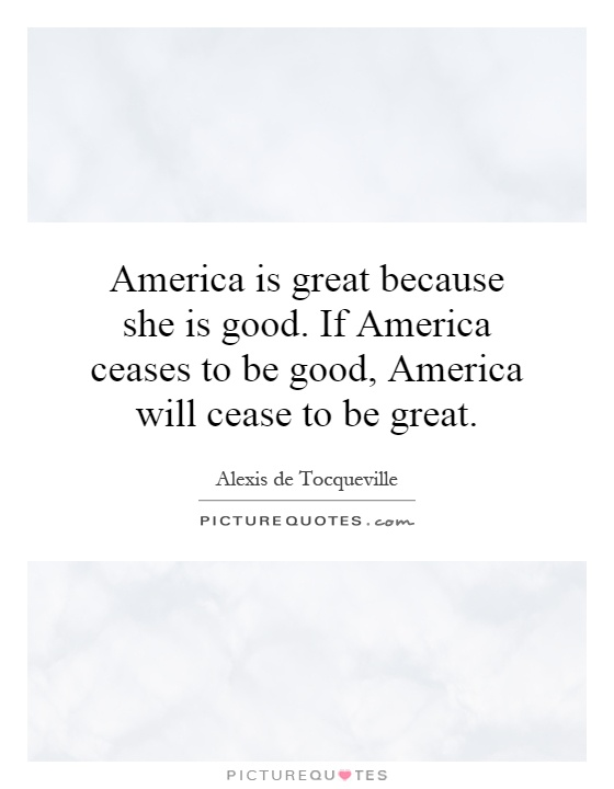 America is great because she is good. If America ceases to be good, America will cease to be great Picture Quote #1