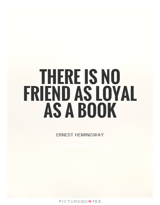 There is no friend as loyal as a book Picture Quote #1