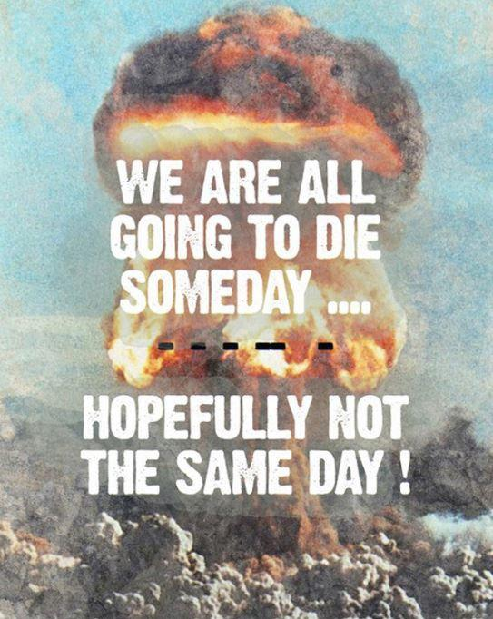 We are all going to die someday. Hopefully not the same day! Picture Quote #1