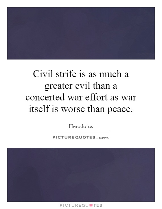 Civil strife is as much a greater evil than a concerted war effort as war itself is worse than peace Picture Quote #1