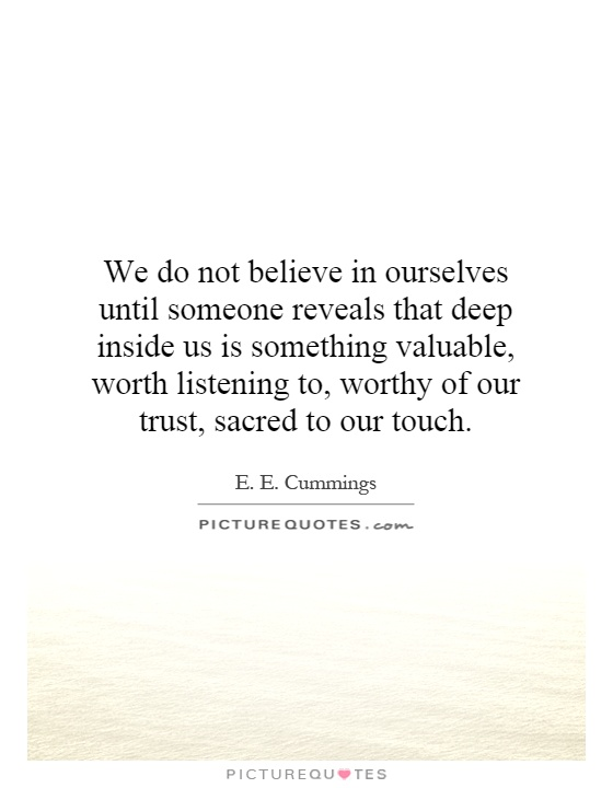 E E Cummings we do not believe in ourselves