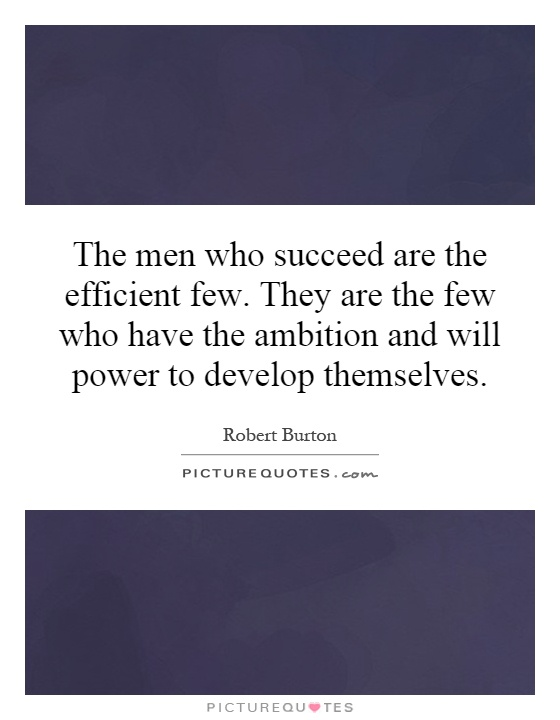 The men who succeed are the efficient few. They are the few who have the ambition and will power to develop themselves Picture Quote #1